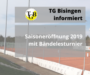 Saisoneröffnung 2019 mit Bändelesturnier @ Tennisanlage TG Bisingen